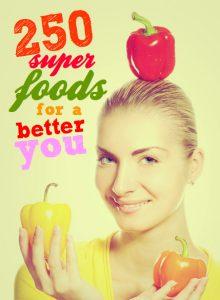 Super foods | 250 super foods for a better you