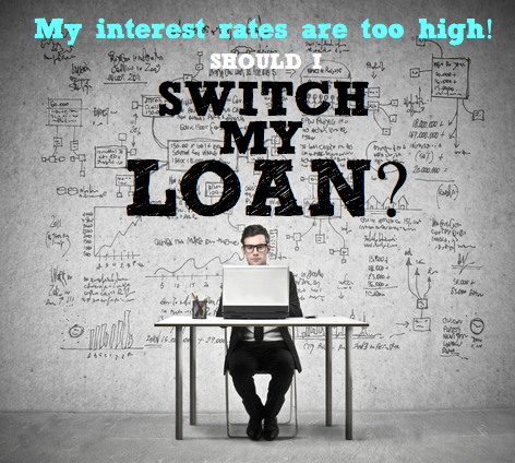 Interest rates too high   Should I switch my loan?